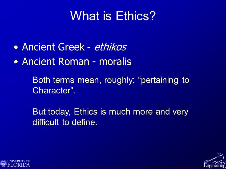 What is Ethics Ancient Greek - ethikos Ancient Roman - moralis