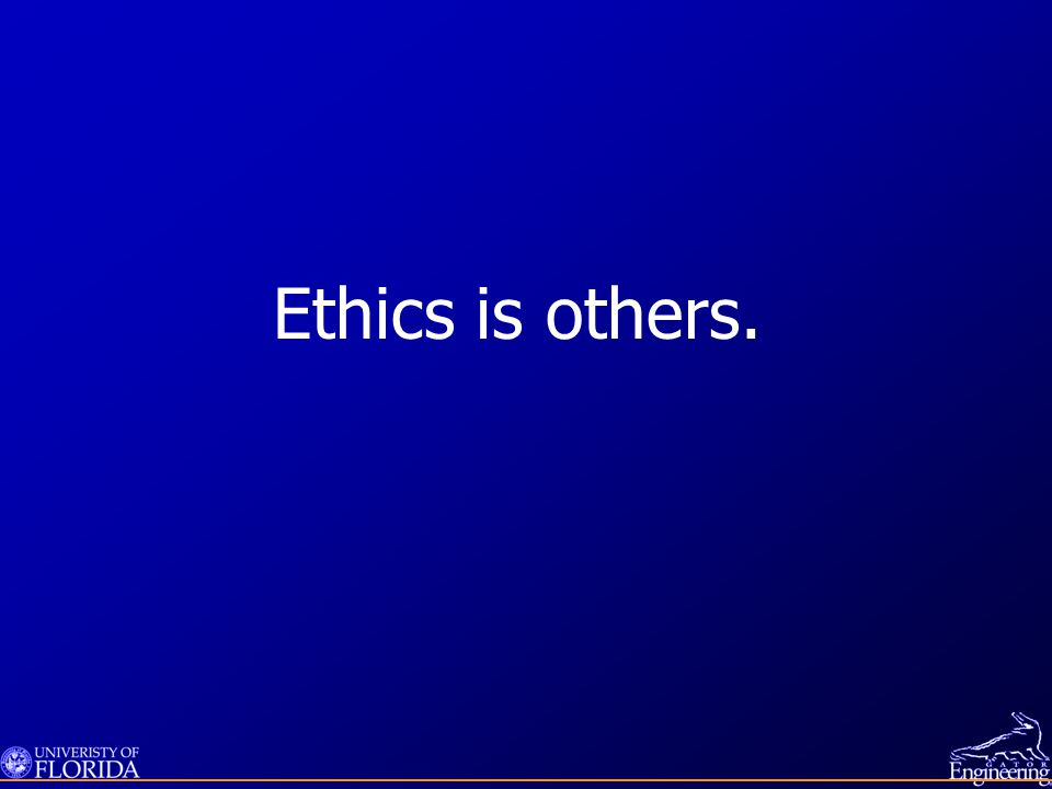 Ethics is others.
