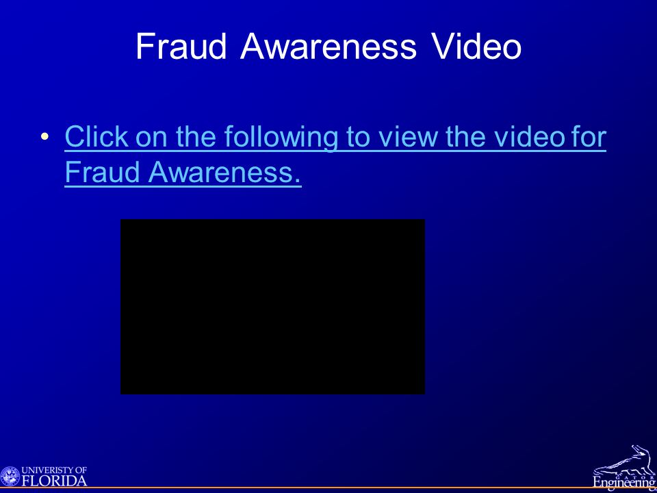 Fraud Awareness Video Click on the following to view the video for Fraud Awareness.