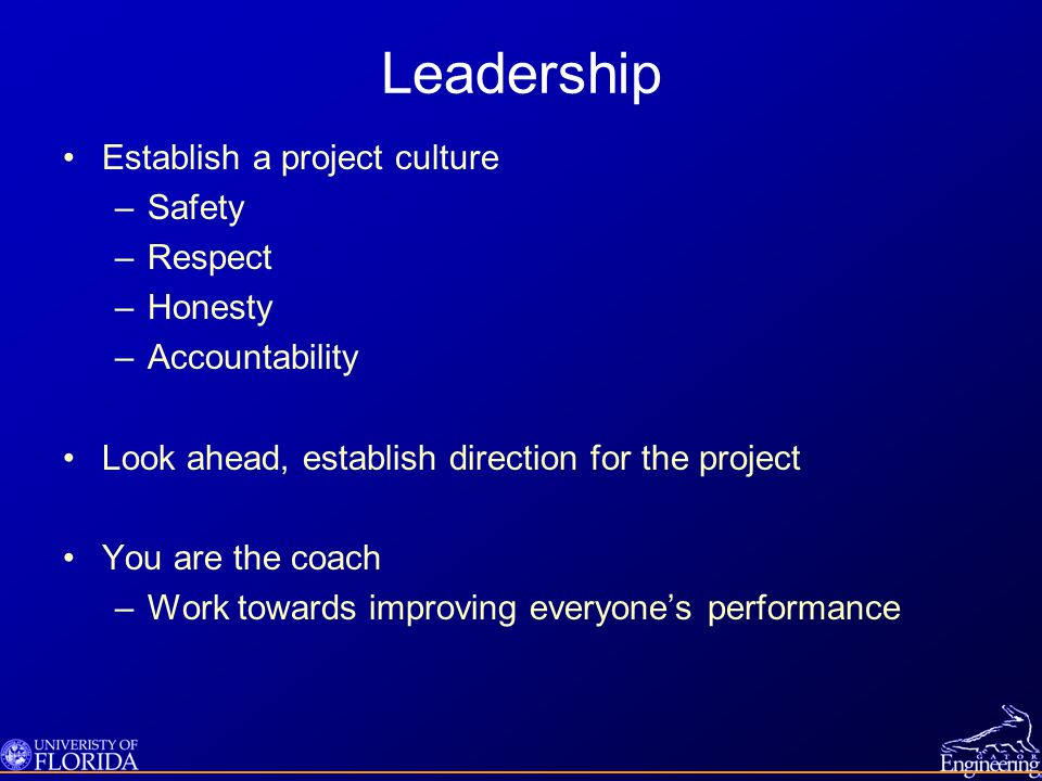 Leadership Establish a project culture Safety Respect Honesty