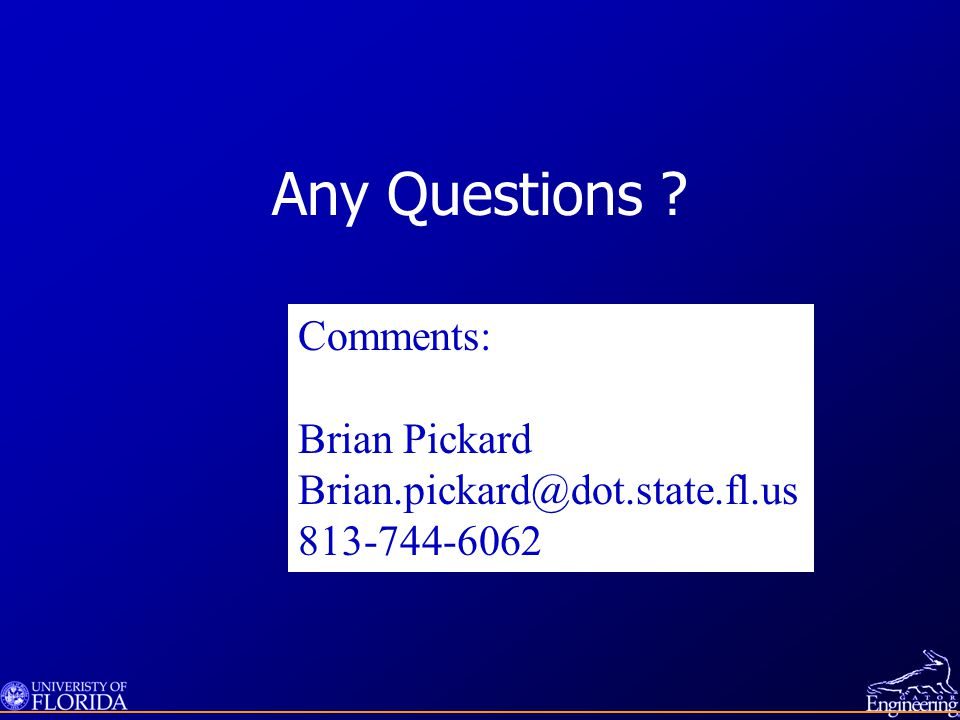 Any Questions Comments: Brian Pickard Brian.pickard@dot.state.fl.us