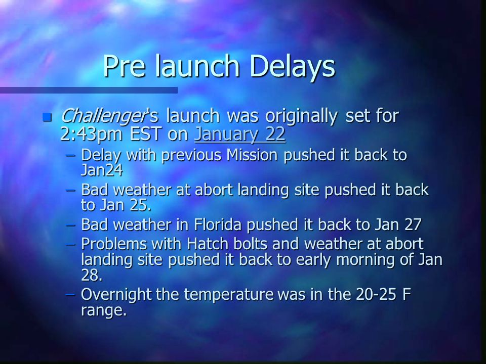 Pre launch Delays Challenger s launch was originally set for 2:43pm EST on January 22. Delay with previous Mission pushed it back to Jan24.