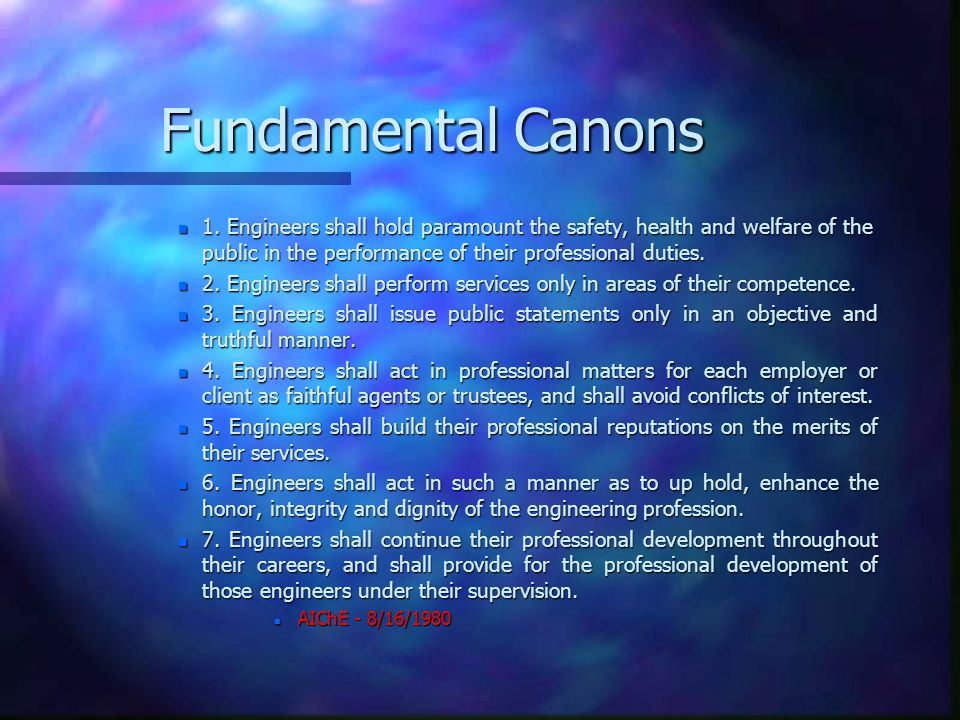 Fundamental Canons 1. Engineers shall hold paramount the safety, health and welfare of the public in the performance of their professional duties.