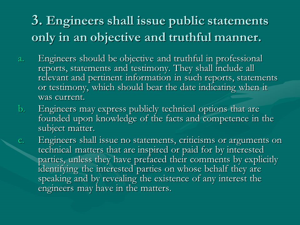 3. Engineers shall issue public statements only in an objective and truthful manner.