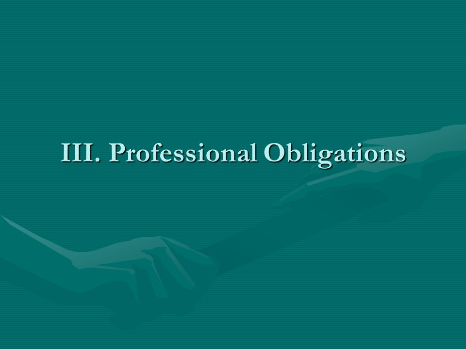 III. Professional Obligations