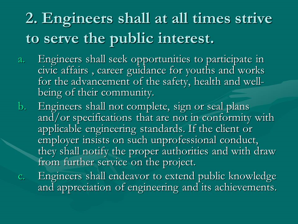 2. Engineers shall at all times strive to serve the public interest.