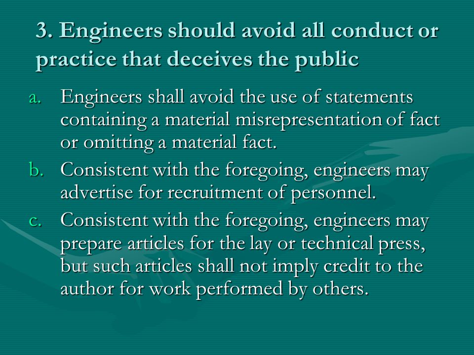 3. Engineers should avoid all conduct or practice that deceives the public