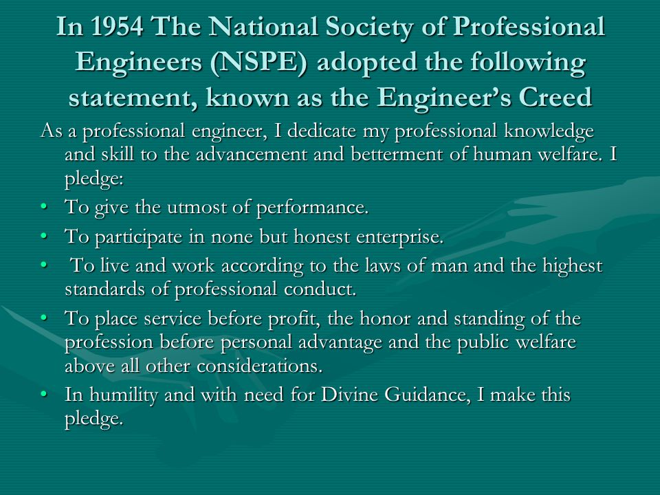 In 1954 The National Society of Professional Engineers (NSPE) adopted the following statement, known as the Engineer's Creed