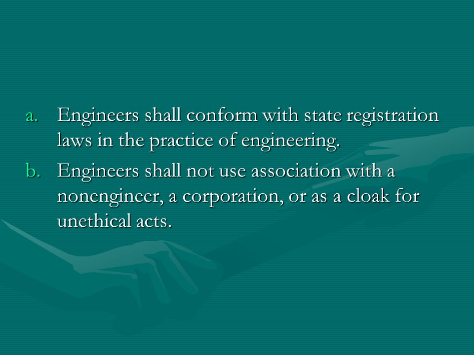 Engineers shall conform with state registration laws in the practice of engineering.