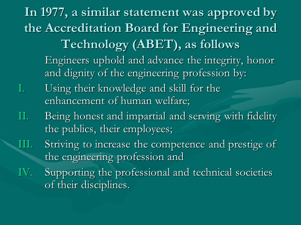 In 1977, a similar statement was approved by the Accreditation Board for Engineering and Technology (ABET), as follows