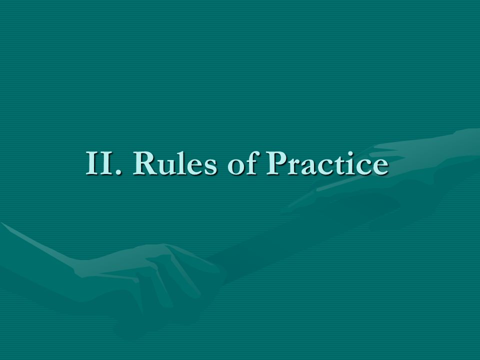 II. Rules of Practice