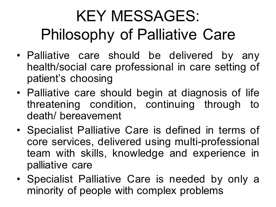 KEY MESSAGES: Philosophy of Palliative Care