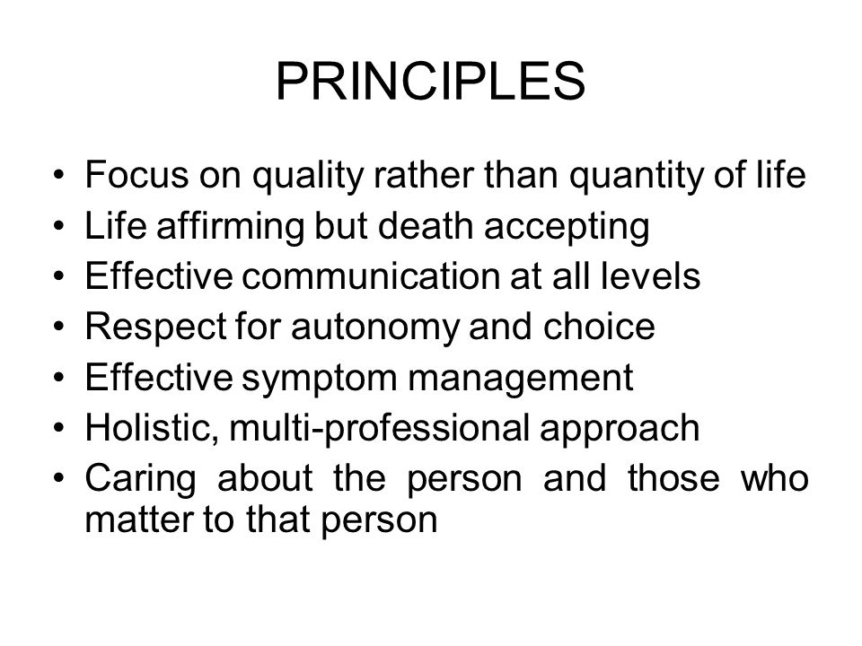 PRINCIPLES Focus on quality rather than quantity of life