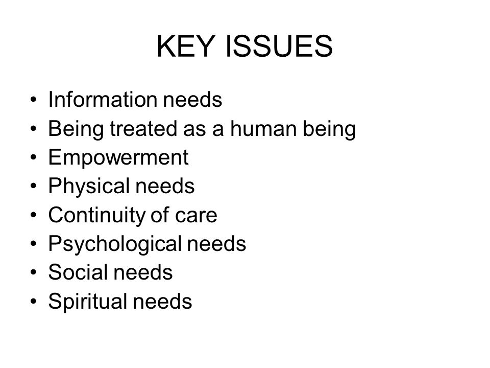 KEY ISSUES Information needs Being treated as a human being