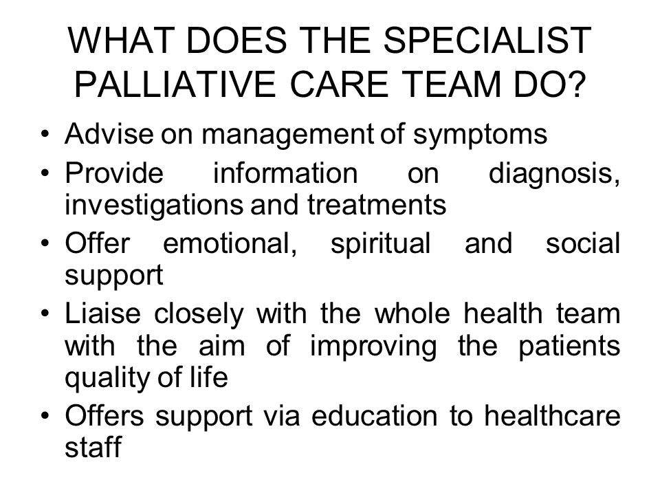 WHAT DOES THE SPECIALIST PALLIATIVE CARE TEAM DO