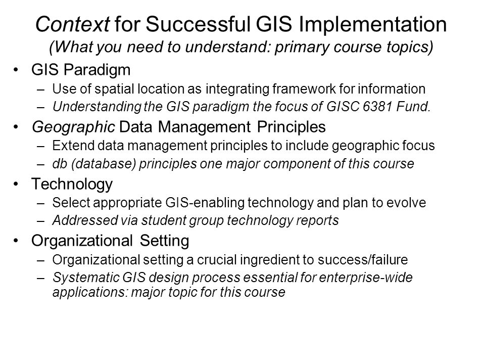 Context for Successful GIS Implementation (What you need to understand: primary course topics)