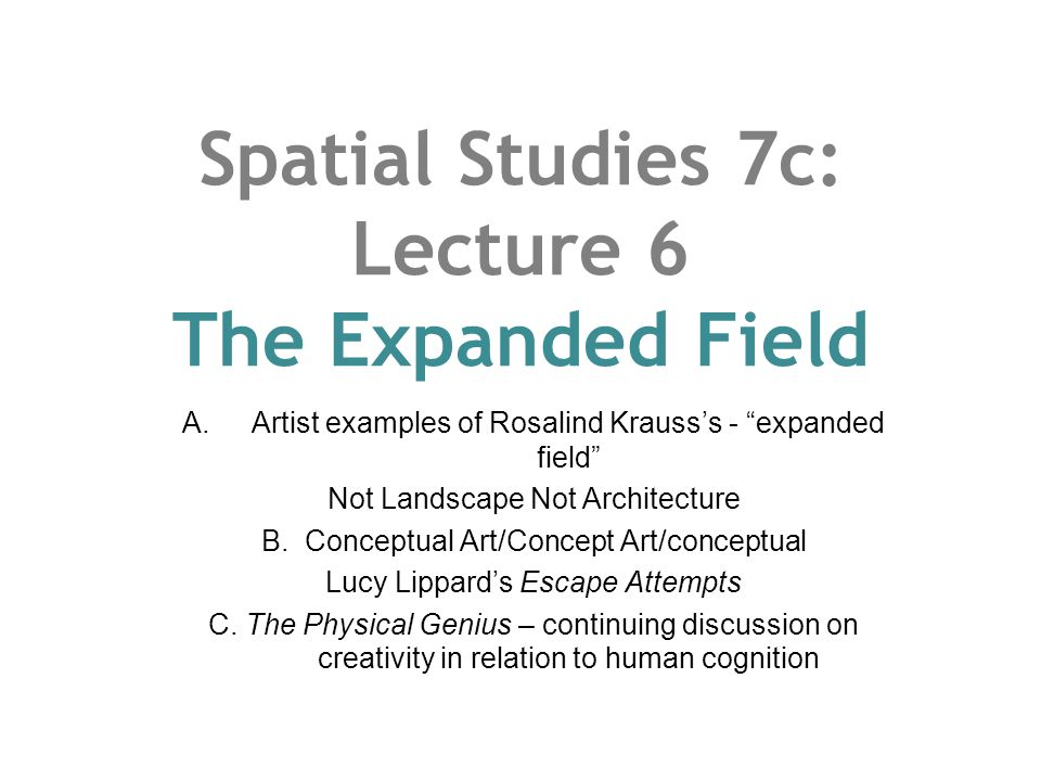 Spatial Studies 7c: Lecture 6 The Expanded Field