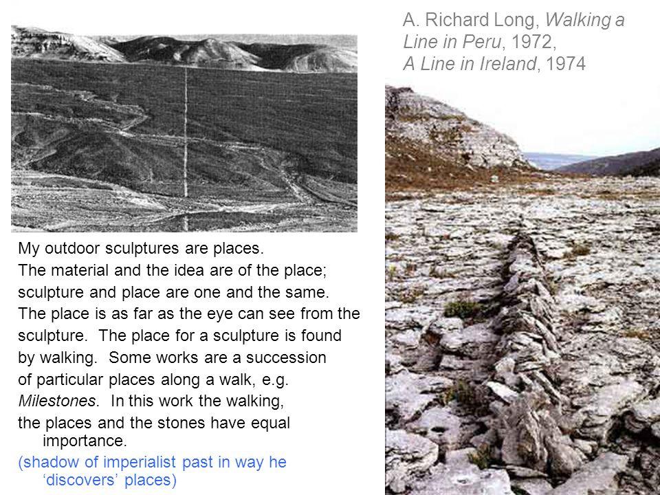 A. Richard Long, Walking a Line in Peru, 1972, A Line in Ireland, 1974