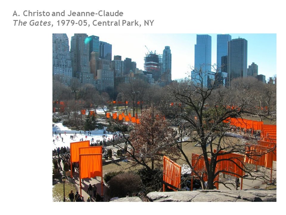 A. Christo and Jeanne-Claude The Gates, 1979-05, Central Park, NY