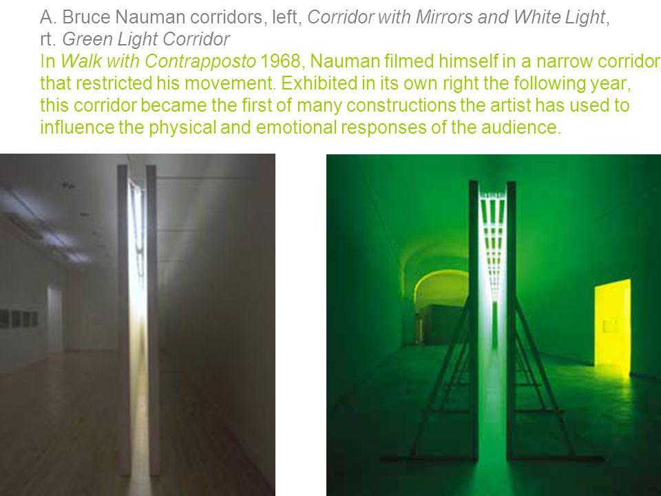 A. Bruce Nauman corridors, left, Corridor with Mirrors and White Light, rt.