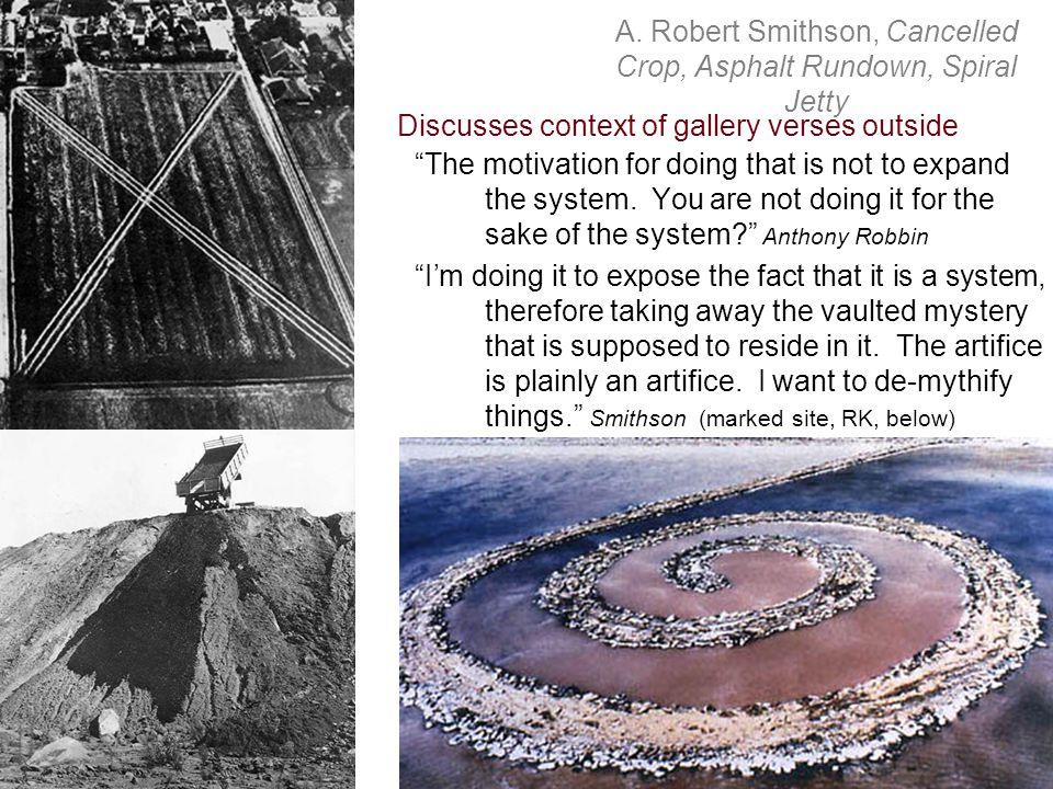 A. Robert Smithson, Cancelled Crop, Asphalt Rundown, Spiral Jetty