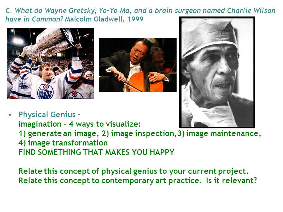 C. What do Wayne Gretsky, Yo-Yo Ma, and a brain surgeon named Charlie Wilson have in Common Malcolm Gladwell, 1999