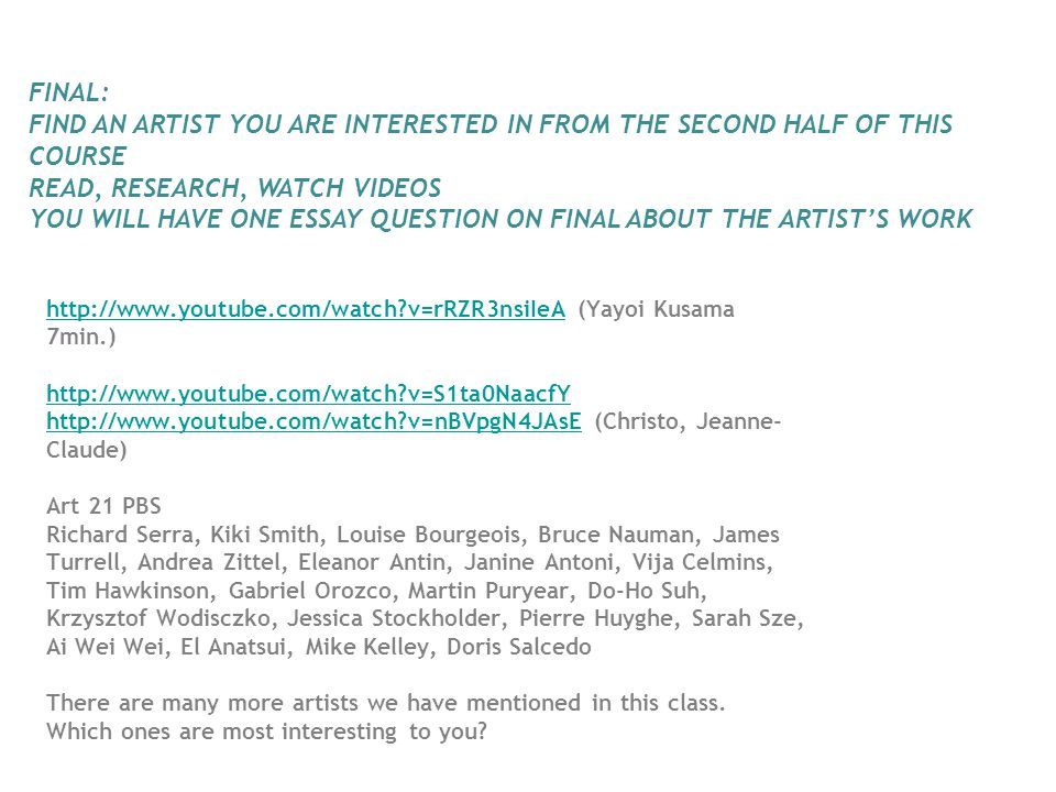 FINAL: FIND AN ARTIST YOU ARE INTERESTED IN FROM THE SECOND HALF OF THIS COURSE. READ, RESEARCH, WATCH VIDEOS.
