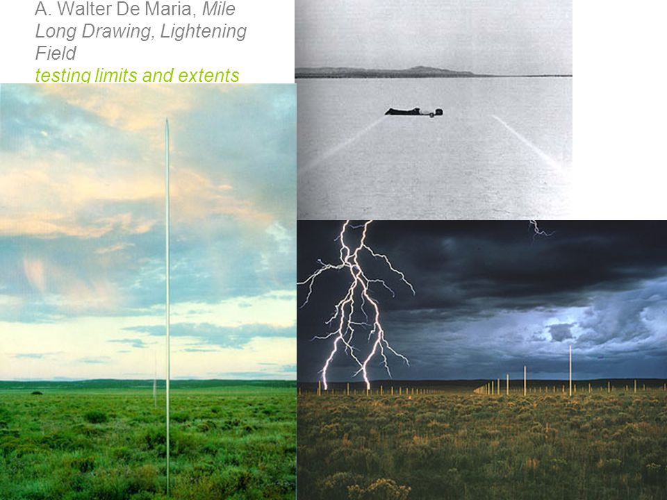 A. Walter De Maria, Mile Long Drawing, Lightening Field testing limits and extents