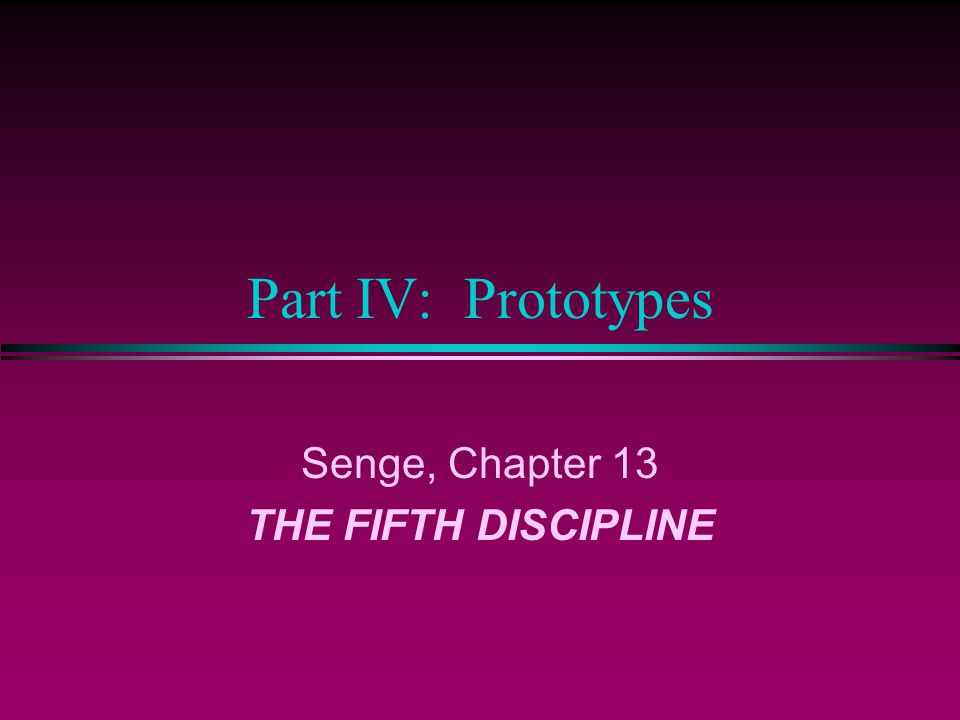 Senge, Chapter 13 THE FIFTH DISCIPLINE