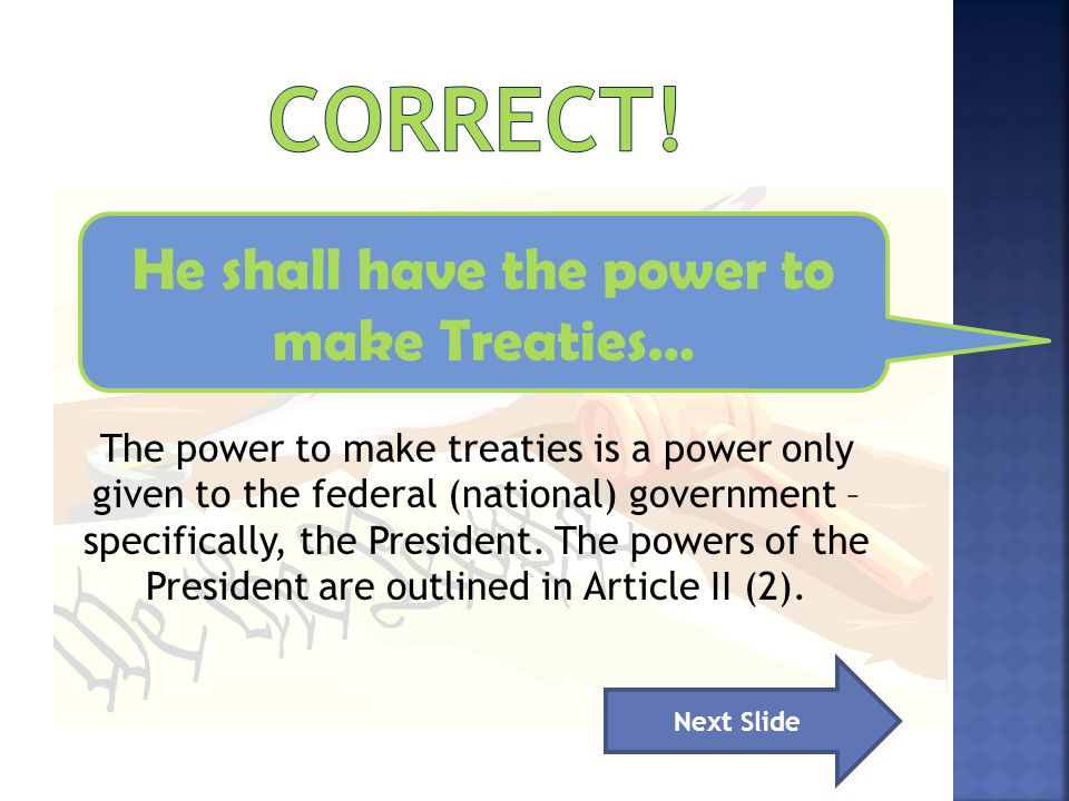 He shall have the power to make Treaties…
