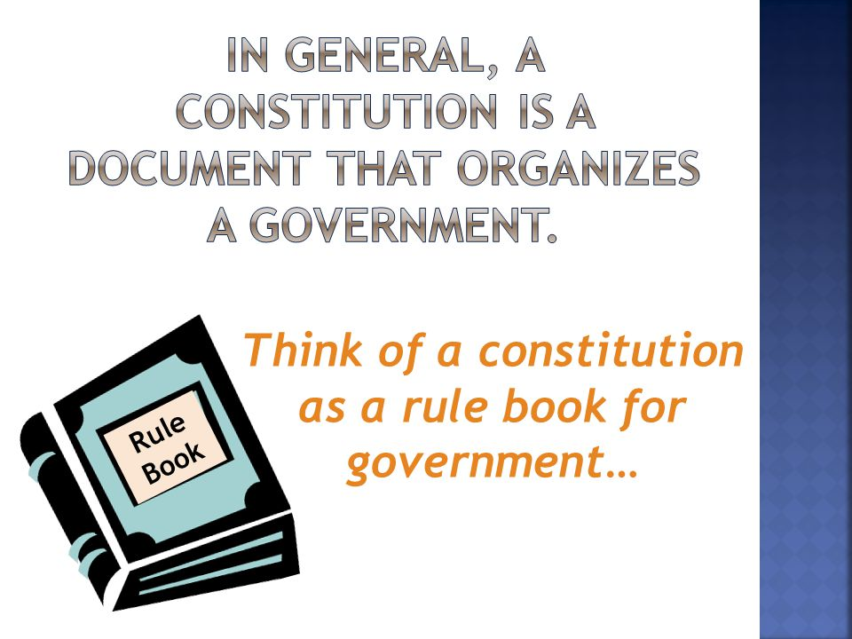 In general, a constitution is a document that organizes a government.