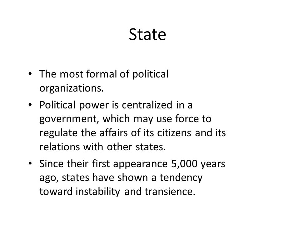 State The most formal of political organizations.