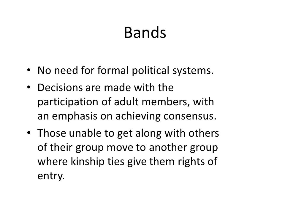 Bands No need for formal political systems.