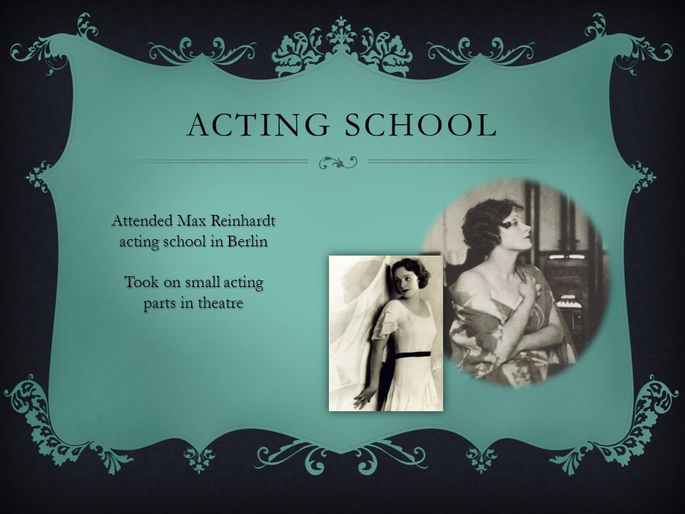 Acting school Attended Max Reinhardt acting school in Berlin