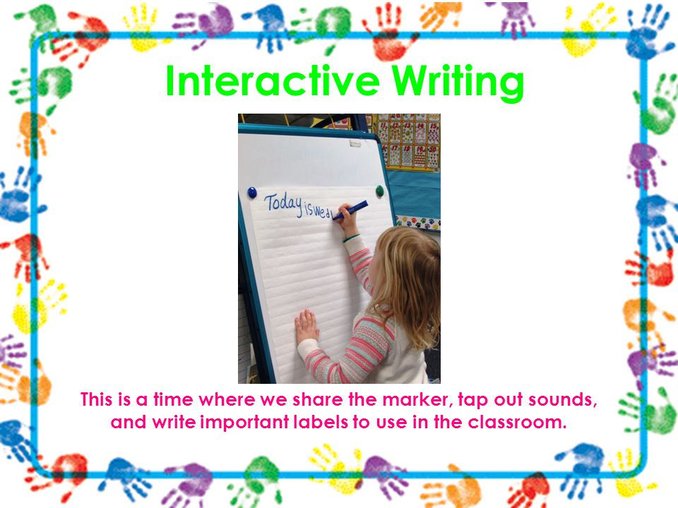 Interactive Writing Independent Reading / Reading Workshop.