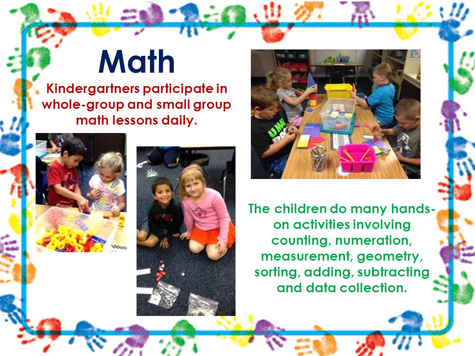 Math Kindergartners participate in whole-group and small group math lessons daily. Math.