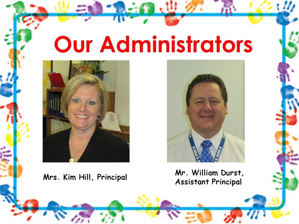 Our Administrators Mr. William Durst, Assistant Principal