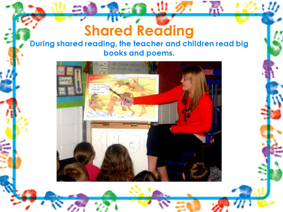 Shared Reading During shared reading, the teacher and children read big books and poems.