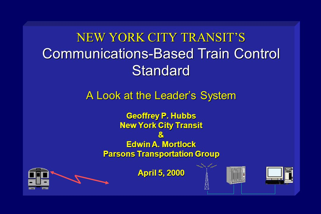 NEW YORK CITY TRANSIT'S Communications-Based Train Control Standard A Look at the Leader's System Geoffrey P.