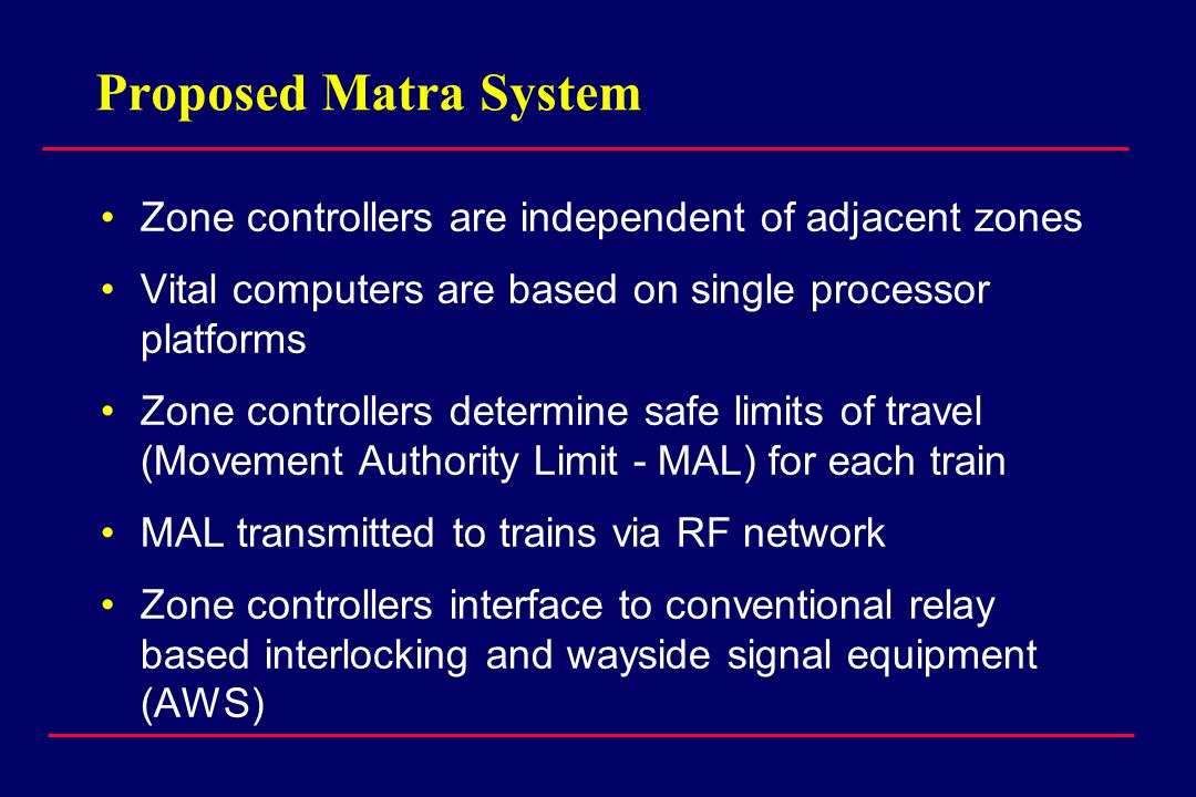 Proposed Matra System Zone controllers are independent of adjacent zones. Vital computers are based on single processor platforms.