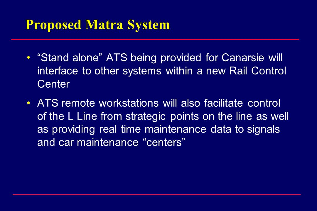 Proposed Matra System Stand alone ATS being provided for Canarsie will interface to other systems within a new Rail Control Center.