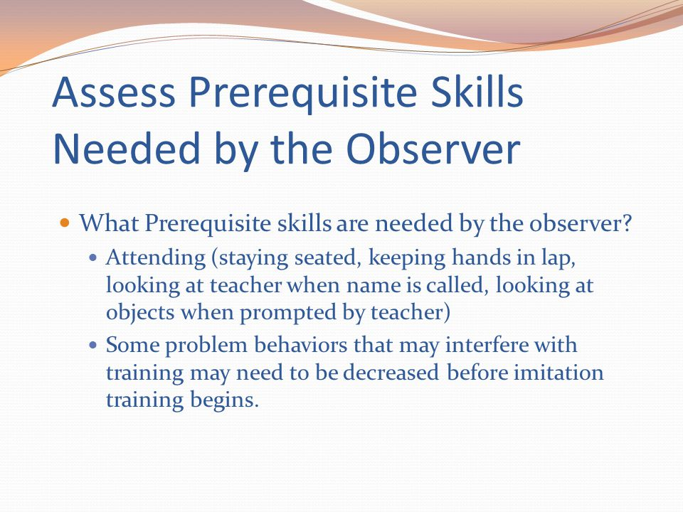 Assess Prerequisite Skills Needed by the Observer