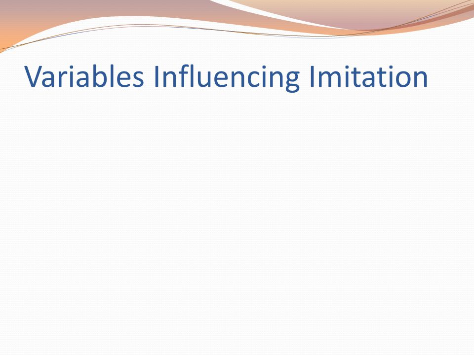 Variables Influencing Imitation
