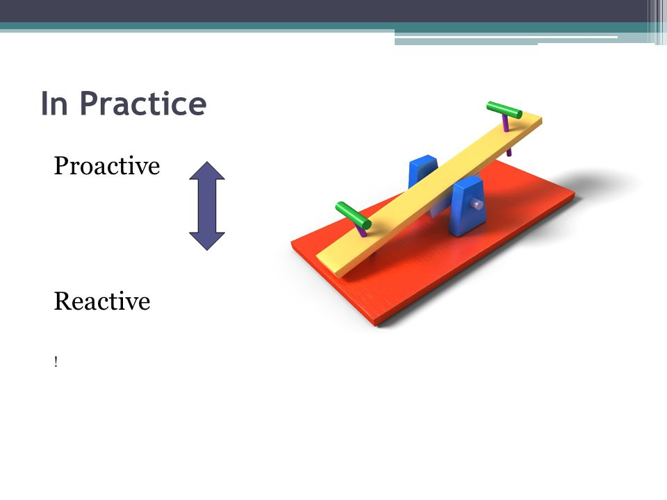 Proactive Reactive ! In Practice