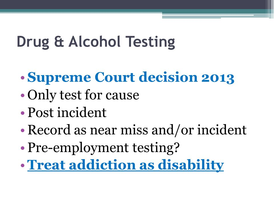 Drug & Alcohol Testing Supreme Court decision 2013 Only test for cause