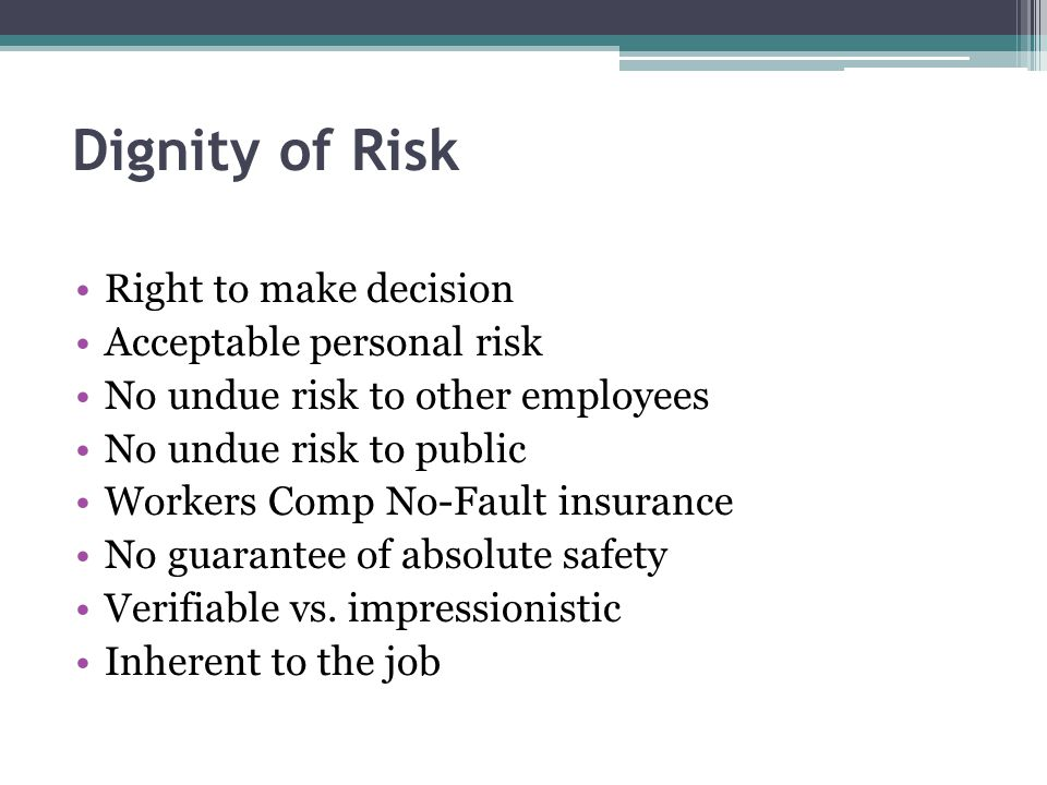 Dignity of Risk Right to make decision Acceptable personal risk