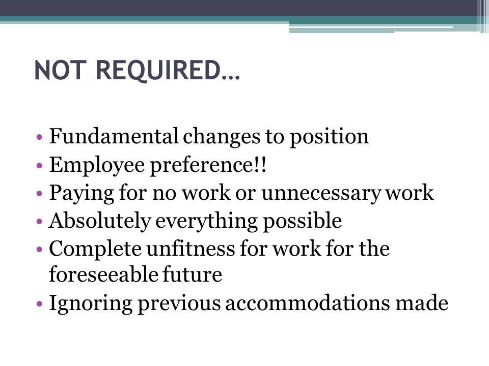 NOT REQUIRED… Fundamental changes to position Employee preference!!