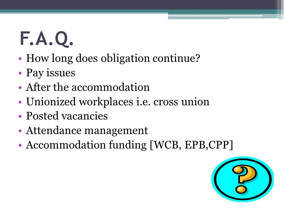 F.A.Q. How long does obligation continue Pay issues