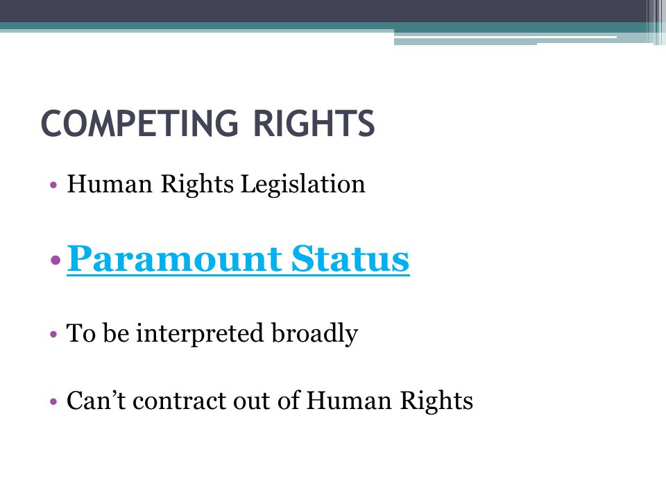 COMPETING RIGHTS Paramount Status Human Rights Legislation
