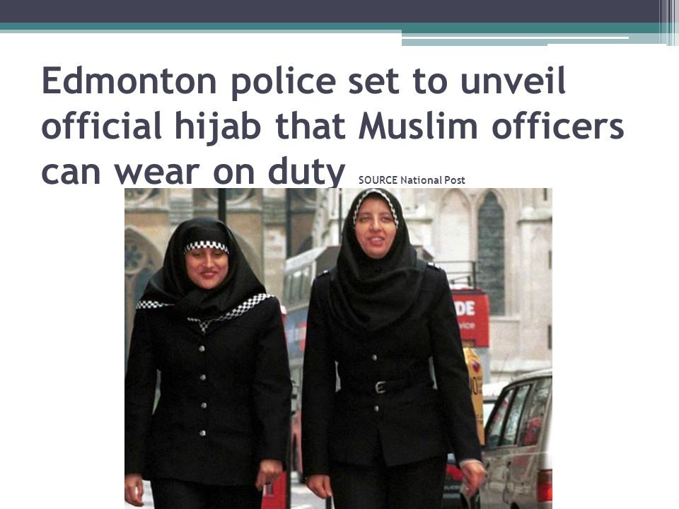 Edmonton police set to unveil official hijab that Muslim officers can wear on duty SOURCE National Post